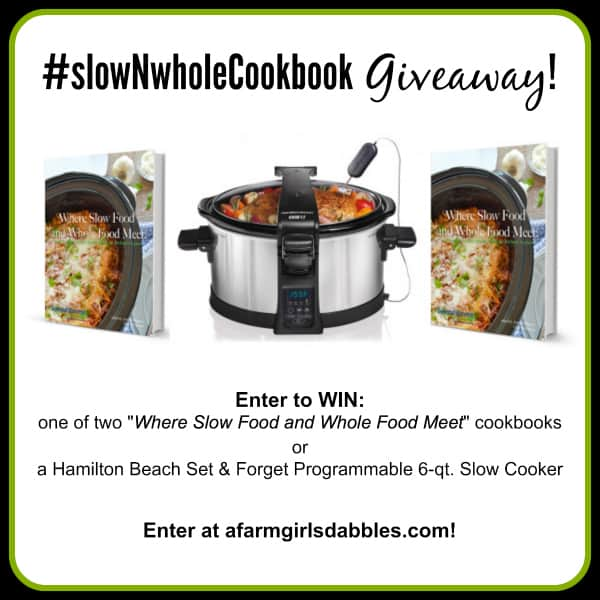 """#slowNwholeCookbook #Giveaway - Enter at afarmgirlsdabbles.com to win one of 2 """"Where Slow Food and Whole Food Meet"""" #slowcooker cookbooks or a Hamilton Beach slow cooker!"""