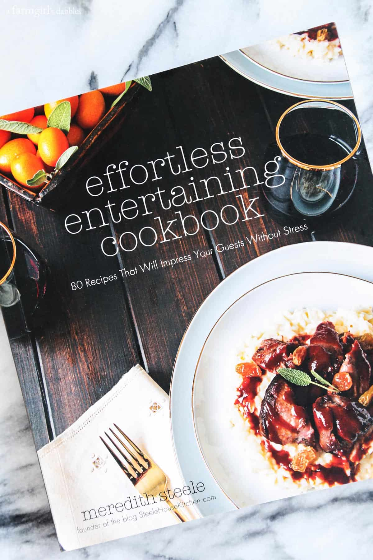 Effortless Entertaining Cookbook by Meredith Steele - from afarmgirlsdabbles.com