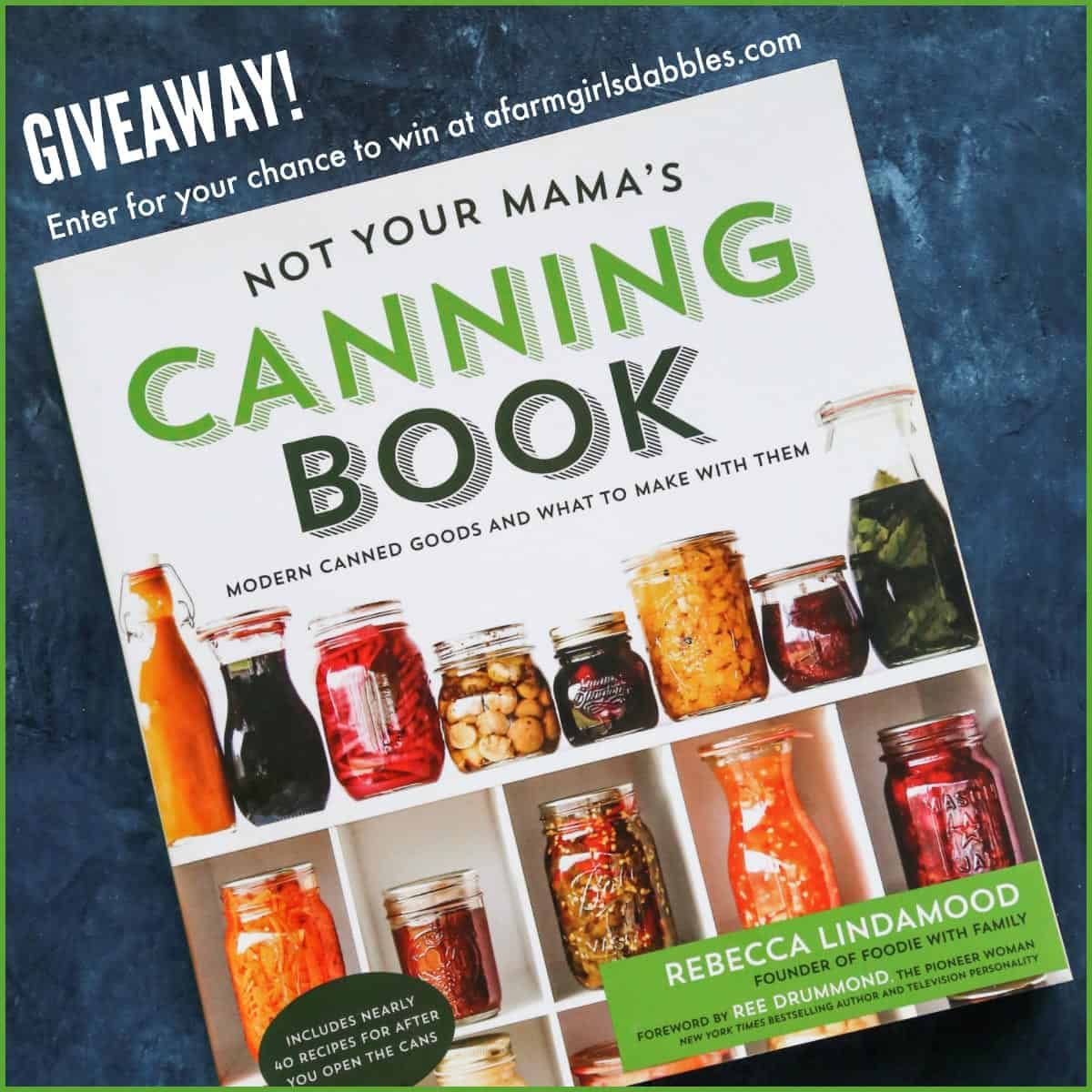 Not Your Mama's Canning Book Giveaway from afarmgirlsdabbles.com