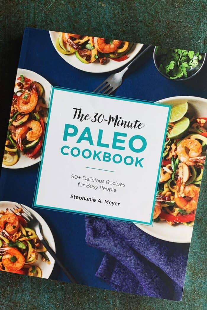 The 30-Minute Paleo Cookbook by Stephanie Meyer